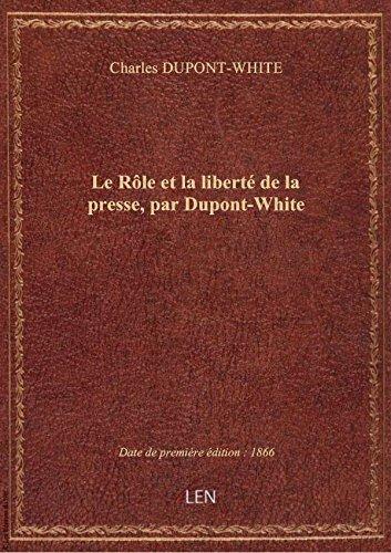 Le Rôle et la liberté de la presse, par Dupont-White par Charles DUPONT-WHITE