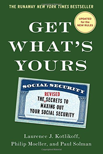 Get What's Yours - Revised & Updated: The Secrets to Maxing Out Your Social Security (The Get What's Yours Series) by Laurence J. Kotlikoff (2016-05-03)