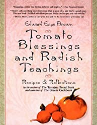 Tomato Blessings and Radish Teachings Recipes & Reflections by Edward Espe Brown (1998-07-01)