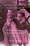 The Criminalization of Black Children (Justice, Power and Politics)