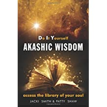 Do It Yourself Akashic Wisdom: Access the Library of Your Soul