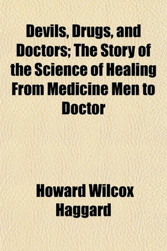 Devils, Drugs, and Doctors; The Story of the Science of Healing From Medicine Men to Doctor