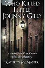 Who Killed Little Johnny Gill?: A Victorian True Crime Murder Mystery Paperback