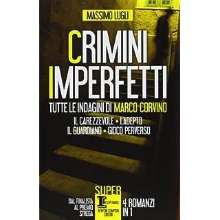 Crimini imperfetti. Tutte le indagini di Marco Corvino: Il carezzevole-L'adepto-Il guardiano-Gioco perverso