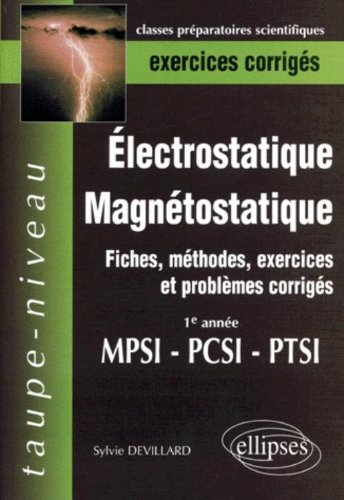 Electrostatique et Magnétostatique MPSI-PTSI-PCSI : Fiches et méthodes de cours, problèmes corrigés