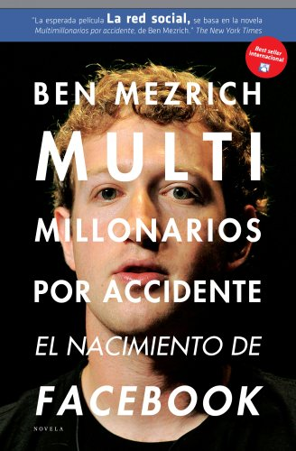 Multimillonarios por accidente: El nacimiento de Facebook. Una historia de sexo, talento,...