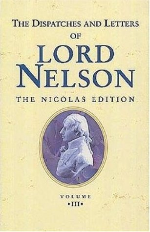 The Dispatches and Letters of Lord Nelson: January 1798 to August 1799 Vol 3