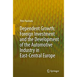 Dependent Growth: Foreign Investment and the Development of the Automotive Industry in East-Central Europe
