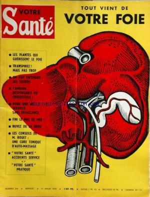 VOTRE SANTE [No 241] du 01/07/1959 - TOUT VIENT DE VOTRE FOIE - LES PLANTES QUI GUERISSENT LE FOIE - TRANSPIREZ - ON FAIT ENTENDRE LES SOURDS - L'AMIDON ET LE CHOLESTEROL - FINI LE MAL DE MER - BUVEZ DE LA BIERE - CONSEILS DE M. ROUET -