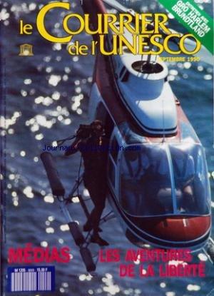 COURRIER DE L'UNESCO (LE) [No 9009] du 01/09/1990 - MEDIAS - LES AVENTURES DE LA LIBERTE - GRO HARLEM BRUNDTLAND - JEAN LACOUTURE - LE SECRET DES SOURCES PAR WILHELM - AUX FRONTIERES DE LA VIE PRIVEE PAR FENBY - SENEGAL PAR B. TOURE - PHILIPPINE - U.R.S.S. - LE DEGEL - AVANT TCHERNOBYL ET APRES PAR PLIOUTCH - VITALI KOROTITCH - IVAN T. FROLOV - EUROPE DE L'EST PAR JAKUBOWICZ - MORTEN GIERSING - LES EMPIRES DE PRESSE PAR J. FITCHETT