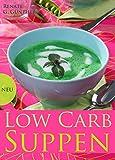 Low-Carb-Suppen - Die besten Rezepte aus der Low-Carb-Küche. Suppenrezepte für Genießer und alle, die Diät machen