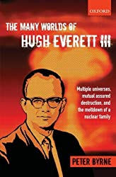The Many Worlds of Hugh Everett III: Multiple Universes, Mutual Assured Destruction, and the Meltdown of a Nuclear Family by Byrne, Peter (December 13, 2012) Paperback