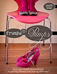 Frumps to Pumps - Your one-month motivotional to getting dressed and staying that way!