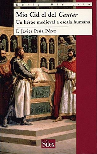 Descargar Libro Mio Cid el del Cantar (Historia (silex)) de Francisco Javier Peña Pérez