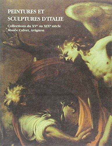 Peintures et sculptures d'Italie: Collections du XVe au XIXe siècle du Musée Calvet, Avignon par France) Musée Calvet (Avignon