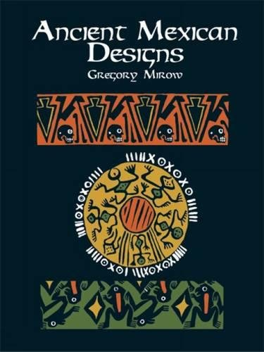 Ancient Mexican Designs (Dover Pictorial Archive) par Gregory Mirow