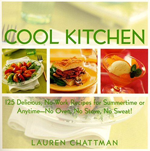 Cool Kitchen: No Oven, No Stove, No Sweat! : 125 Delicious,