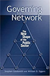 Governing by Network: The New Shape of the Public Sector by Stephen Goldsmith (2004-11-30)