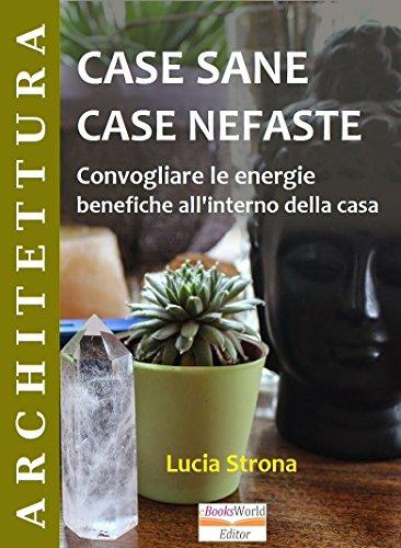 CASE SANE, CASE NEFASTE: Convogliare le energie benefiche all'interno della casa