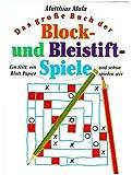 Das große Buch der Block- und Bleistiftspiele - Ein Stift, ein Blatt Papier und schon spielen wir (Jedes Spiel mit Spielbeschreibung und Illustration) [1. Auflage 1998] (Spiel & Spaß)