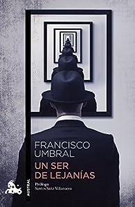 Un ser de lejanías par Francisco Umbral