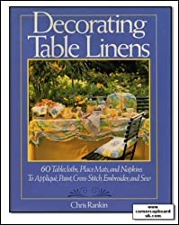 Decorating Table Linens: 60 Tablecloths, Place Mats and Napkins to Applique, Paint, Cross-stitch, Embroider and Sew