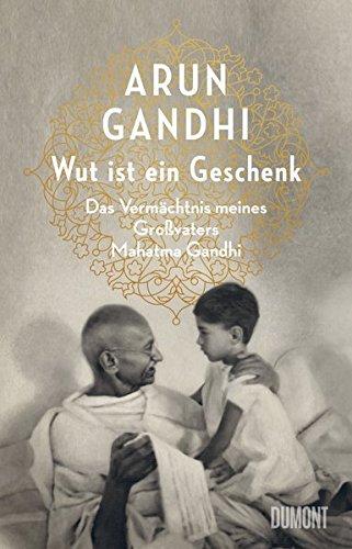 wut-ist-ein-geschenk-das-vermachtnis-meines-grossvaters-mahatma-gandhi