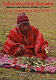 Andean-Amazonian Shamanism. Master and Master Plants of Power. Coca, Ayahuasca, San Pedro
