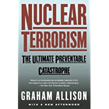 Nuclear Terrorism: The Ultimate Preventable Catastrophe by Graham Allison (2005-08-01)