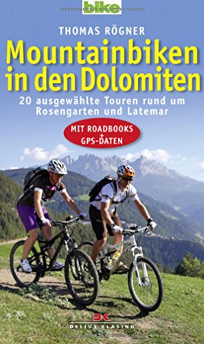 Preisvergleich Produktbild Mountainbiken in den Dolomiten: 20 ausgewählte Touren rund um Rosengarten und Latemar / Mit Roadbooks und GPS-Daten