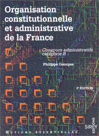 ORGANISATION CONSTITUTIONNELLE ET ADMINISTRATIVE DE LA FRANCE. Concours administratifs, catégorie B, 2ème édition 1997