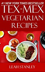 Top 30 Tex-Mex Vegetarian Recipes in Just And Only 3 Steps - Volume No. 1 (English Edition)