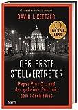 Der erste Stellvertreter: Papst Pius XI. und der geheime Pakt mit dem Faschismus - David Kertzer