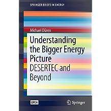 Understanding the Bigger Energy Picture: DESERTEC and Beyond (SpringerBriefs in Energy)
