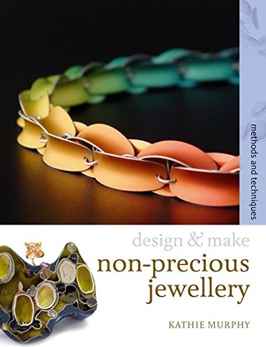 Non-precious Jewellery: Methods and Techniques (Design and Make)
