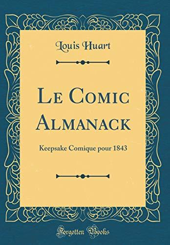 Le Comic Almanack: Keepsake Comique Pour 1843 (Classic Reprint) par Louis Huart