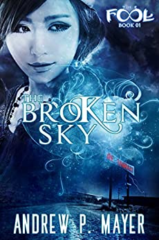 The Broken Sky: An Alternate Reality Fantasy Adventure (The FooL Book 1) (English Edition) par [Mayer, Andrew P.]