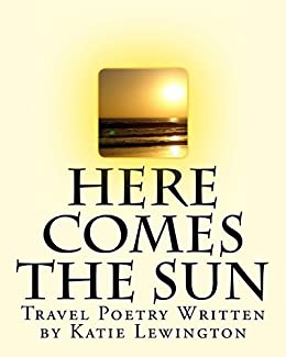 Here Comes the Sun: Travel Poetry by Katie Lewington by [Lewington, Katie]