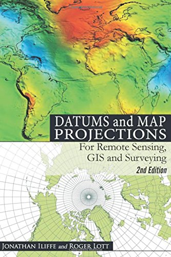 Datums and Map Projections: For Remote Sensing, GIS and Surveying