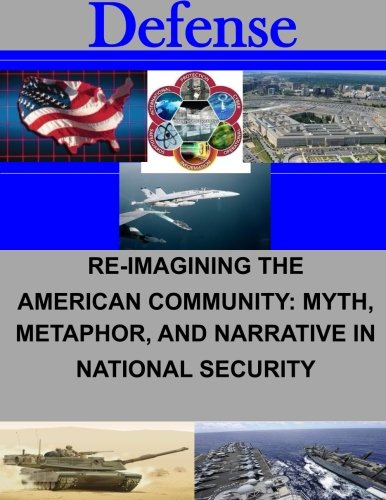 Re-Imagining the American Community: Myth, Metaphor, and Narrative in National Security (Defense)