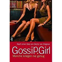 Gossip Girl - Manche kriegen nie genug: Band 13 (Die Gossip Girl-Serie, Band 13)