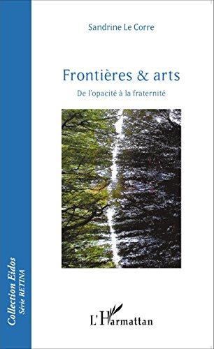 Frontières & arts: De l'opacité à la fraternité (Eidos série Retina) par Sandrine Le Corre