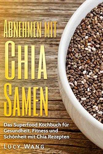 Abnehmen Mit Chia Samen Das Superfood Kochbuch Für Gesundheit