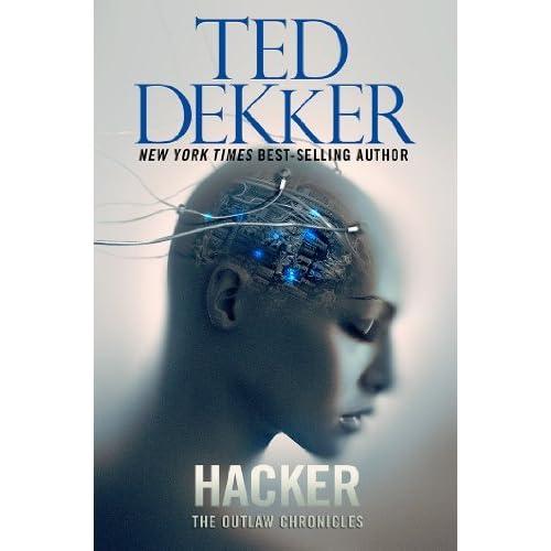 Hacker (Outlaw Chronicles) by Ted Dekker (2014-06-10)