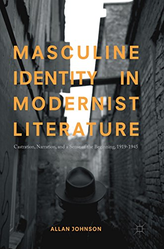 Masculine Identity in Modernist Literature: Castration, Narration, and a Sense of the Beginning, 1919-1945