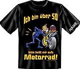 T-Shirt 50. Geburtstag mit Wunschnamen für Biker - Ich bin über 50 - bitte helft mir aufs Motorrad - Jetzt mit Namen, Größe:M