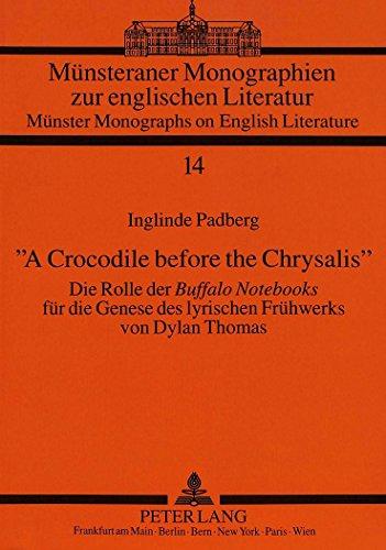 A-Crocodile-before-the-Chrysalis-Die-Rolle-der-Buffalo-NotebooksI-fr-die-Genese-des-lyrischen-Frhwerks-von-Dylan-Thomas-Mnsteraner--Mnster-Monographs-on-English-Literature