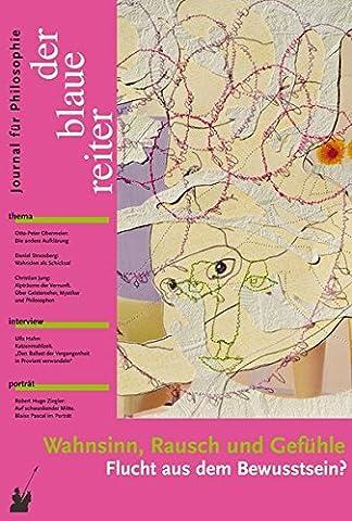 Der Blaue Reiter. Journal für Philosophie / Wahnsinn, Rausch und Gefühle: Flucht aus dem