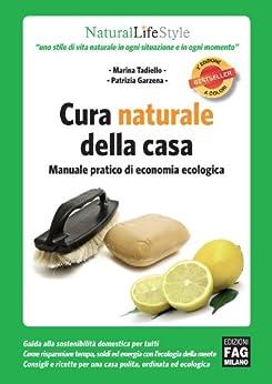 Cura naturale della casa - Manuale pratico di economia ecologica (Natural LifeStyle) di [Tadiello, Marina, Garzena, Patrizia]