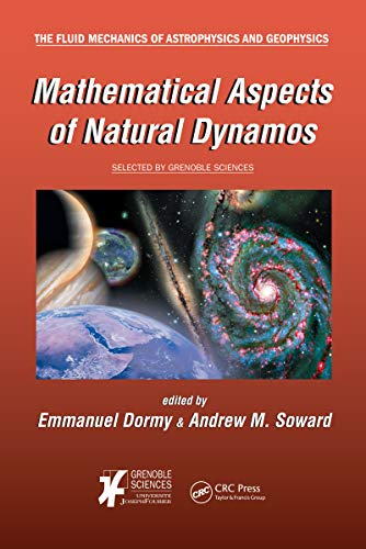 Mathematical Aspects of Natural Dynamos (The Fluid Mechanics of Astrophysics and Geophysics Book 13) (English Edition)